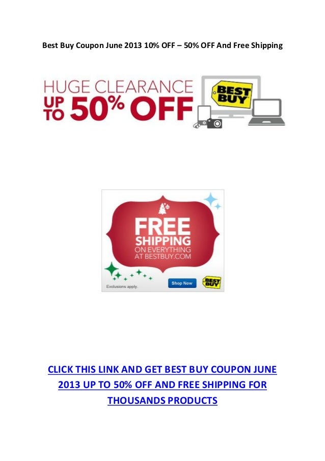 Best Buy Coupon June 2013 10% OFF – 50% OFF And Free ShippingCLICK THIS LINK AND GET BEST BUY COUPON JUNE2013 UP TO 50% OF...