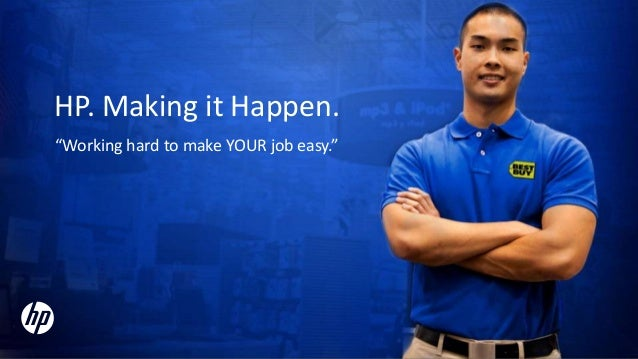 """HP. Making it Happen. """"Working hard to make YOUR job easy."""""""