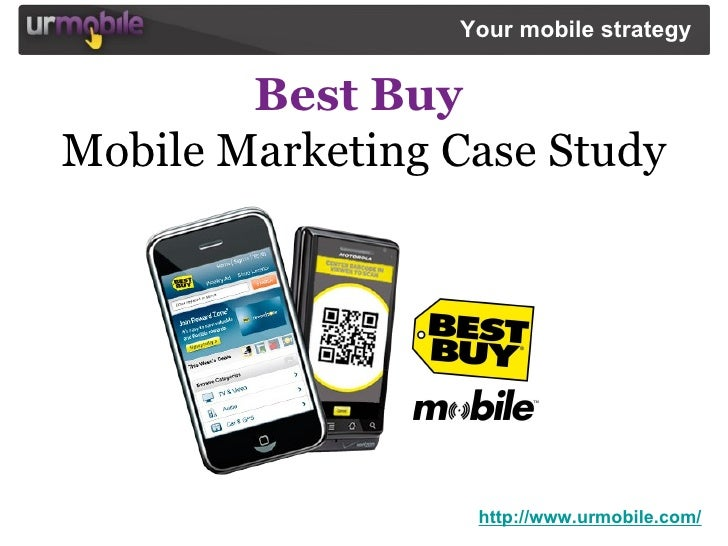 Best Buy   Mobile Marketing Case Study http://www.urmobile.com/ Your mobile strategy