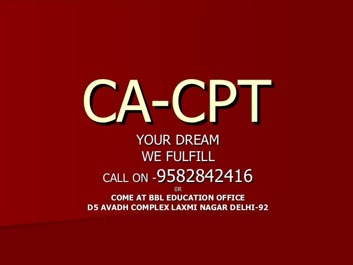 CA-CPT YOUR DREAM WE FULFILL CALL ON - 9582842416 0R COME AT BBL EDUCATION OFFICE D5 AVADH COMPLEX LAXMI NAGAR DELHI-92