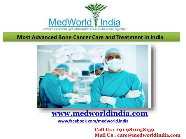 Most Advanced Bone Cancer Care and Treatment in India www.medworldindia.com www.facebook.com/medworld.india Call Us : +91-...