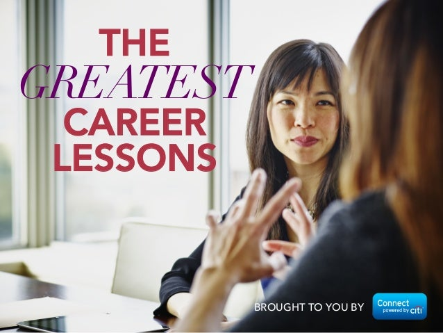 BROUGHT TO YOU BY THE GREATEST CAREER LESSONS