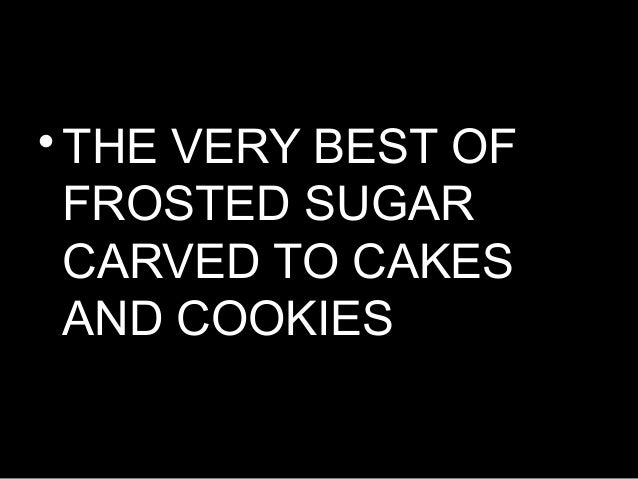 •THE VERY BEST OFFROSTED SUGARCARVED TO CAKESAND COOKIES