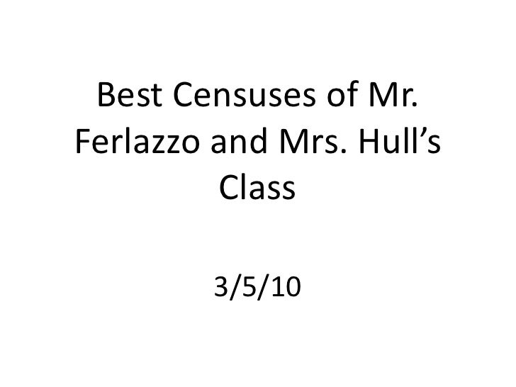 Best Censuses of Mr. Ferlazzo and Mrs. Hull's Class<br />3/5/10<br />