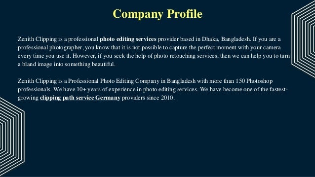Company Profile Zenith Clipping is a professional photo editing services provider based in Dhaka, Bangladesh. If you are a...