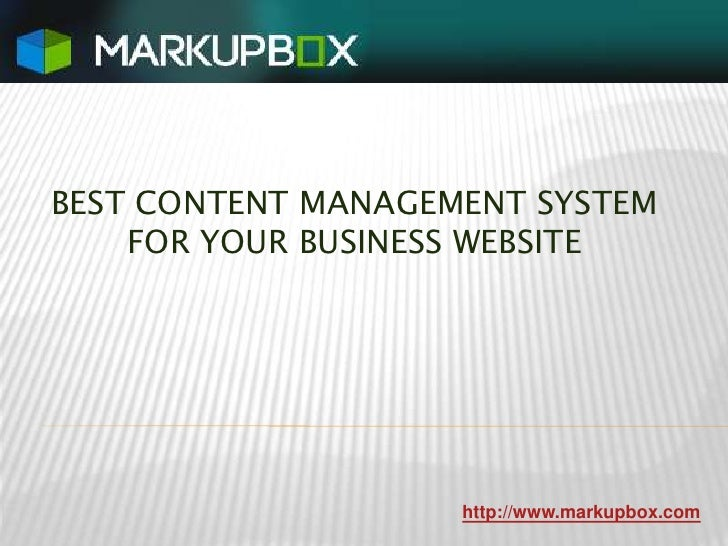 BEST CONTENT MANAGEMENT SYSTEM FOR YOUR BUSINESS WEBSITE<br />http://www.markupbox.com<br />