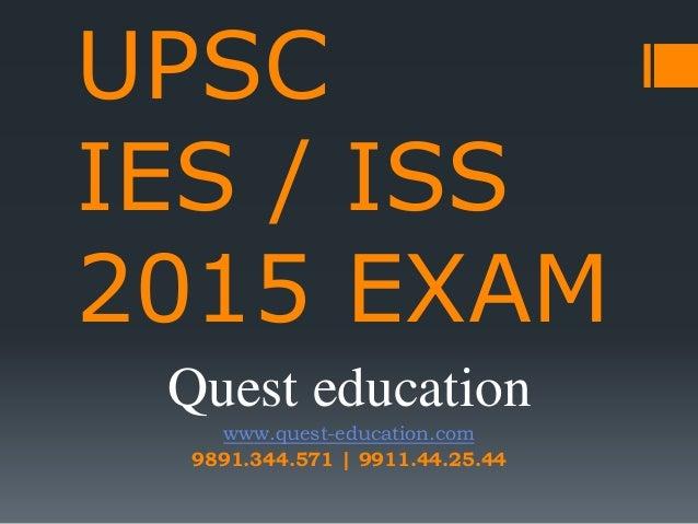 UPSC IES / ISS 2015 EXAM Quest education www.quest-education.com 9891.344.571 | 9911.44.25.44