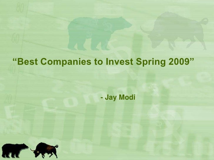 """""""Best Companies to Invest Spring 2009""""<br />- Jay Modi<br />"""