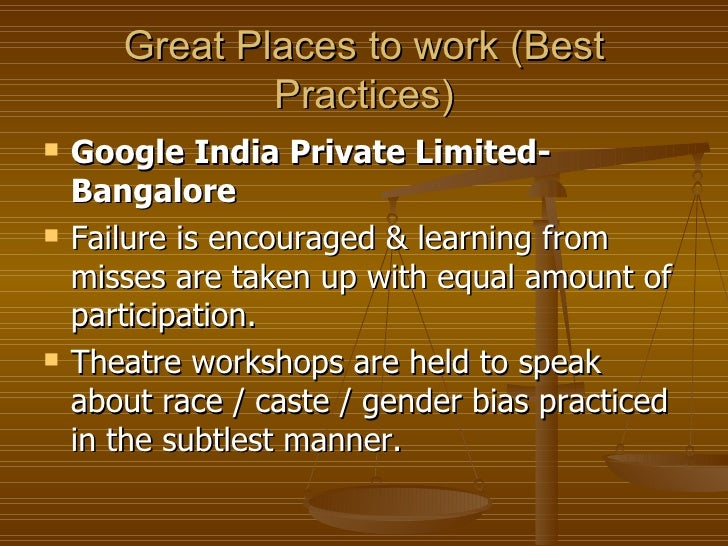 Great Places to work (Best Practices) <ul><li>Google India Private Limited-Bangalore </li></ul><ul><li>Failure is encourag...