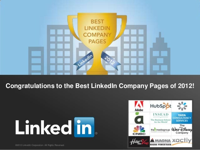 Congratulations to the Best LinkedIn Company Pages of 2012!   ©2012 LinkedIn Corporation. All Rights Reserved.