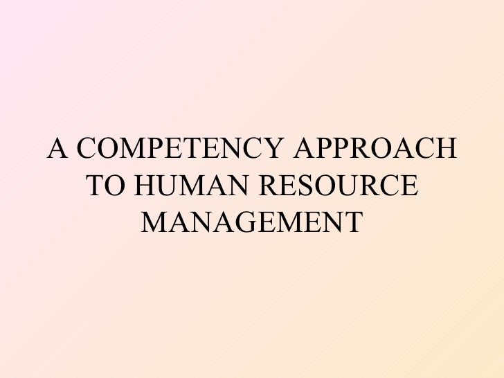 A COMPETENCY APPROACH  TO HUMAN RESOURCE     MANAGEMENT