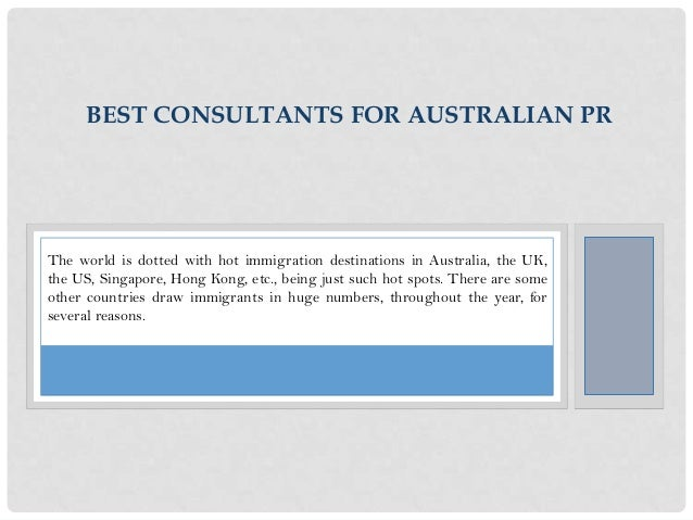 BEST CONSULTANTS FOR AUSTRALIAN PR  The world is dotted with hot immigration destinations in Australia, the UK, the US, Si...