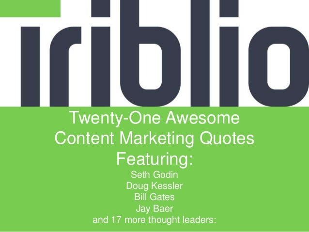 Twenty-One Awesome Content Marketing Quotes Featuring: Seth Godin Doug Kessler Bill Gates Jay Baer and 17 more thought lea...