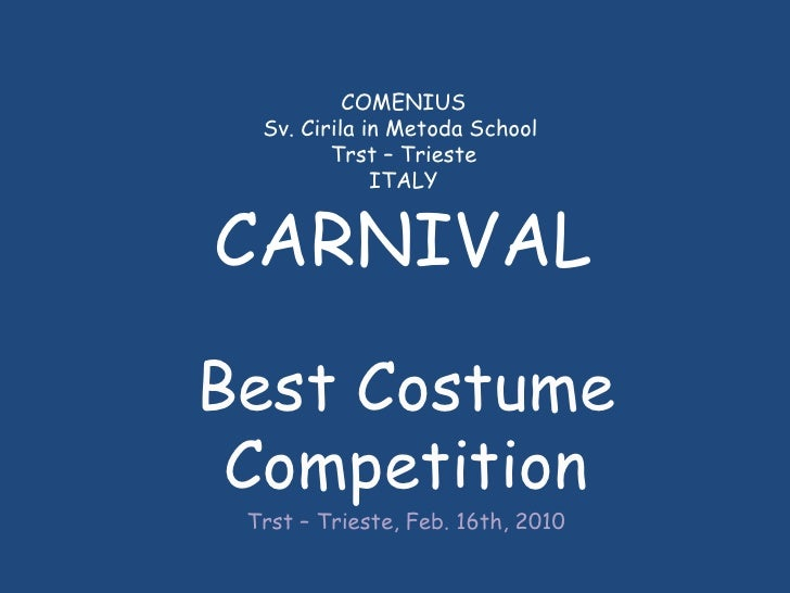 COMENIUS Sv. Cirila in Metoda School  Trst – Trieste ITALY CARNIVAL Best Costume Competition Trst – Trieste, Feb. 16th, 2010