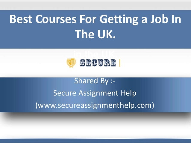 Best courses for getting a job in the UK. Shared By :- Secure Assignment Help (www.secureassignmenthelp.com) Best Courses ...