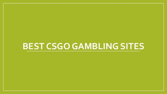 Best Csgo Gambling Sites