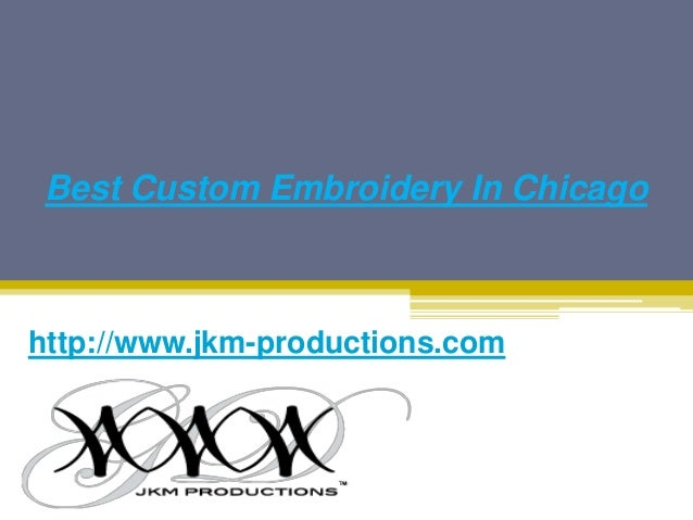 Best Custom Embroidery In Chicago Jkm Productions