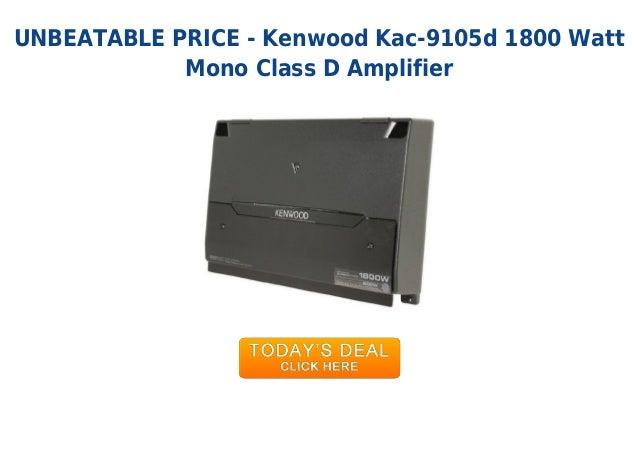 Best deal kenwood kac-9105d 1800 watt mono class d amplifier
