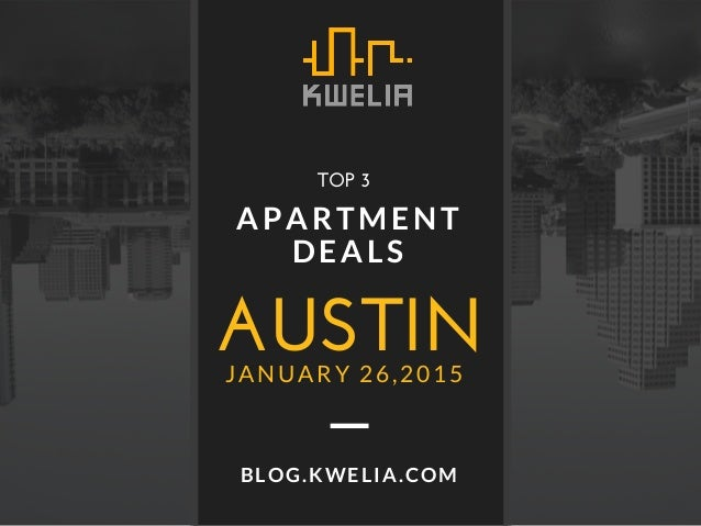 AUSTIN APARTMENT DEALS JANUARY 26,2015 BLOG.KWELIA.COM TOP 3
