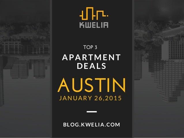 AUSTIN APARTMENT DEALS JANUARY 26,2015 BLOG.KWELIA.COM TOP3