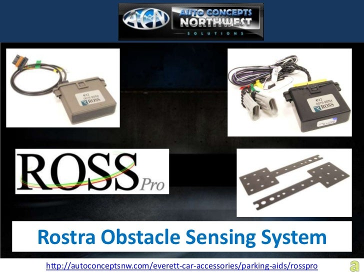 Rostra Obstacle Sensing Systemhttp://autoconceptsnw.com/everett-car-accessories/parking-aids/rosspro