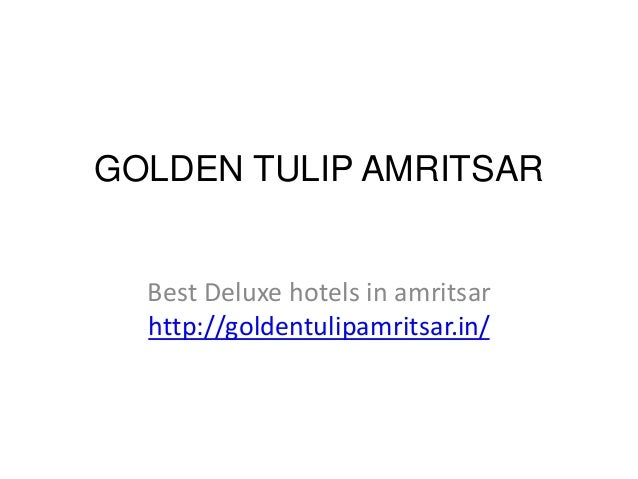 GOLDEN TULIP AMRITSAR Best Deluxe hotels in amritsar http://goldentulipamritsar.in/