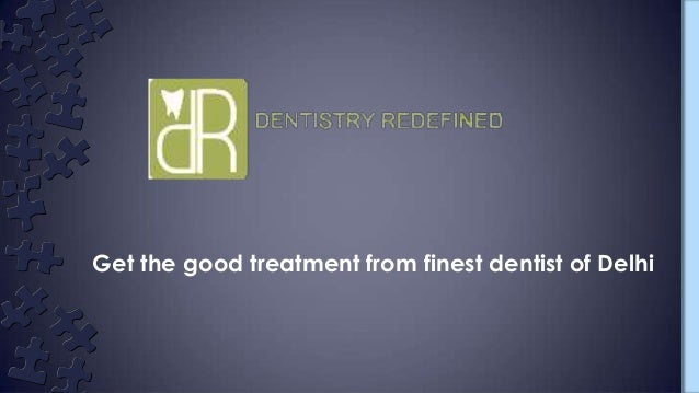 Get the good treatment from finest dentist of Delhi