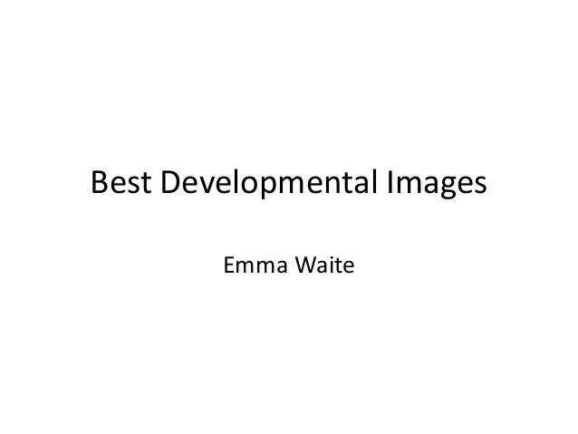 Best Developmental Images        Emma Waite