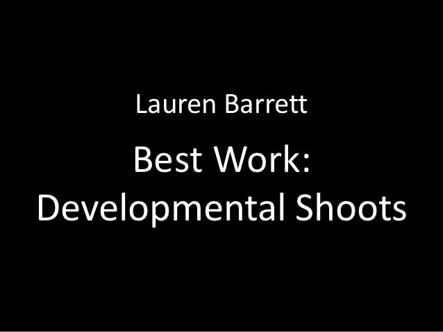Lauren Barrett     Best Work:Developmental Shoots