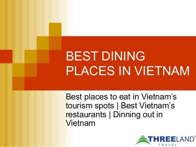 BEST DINING PLACES IN VIETNAM Best places to eat in Vietnam's tourism spots   Best Vietnam's restaurants   Dinning out in ...