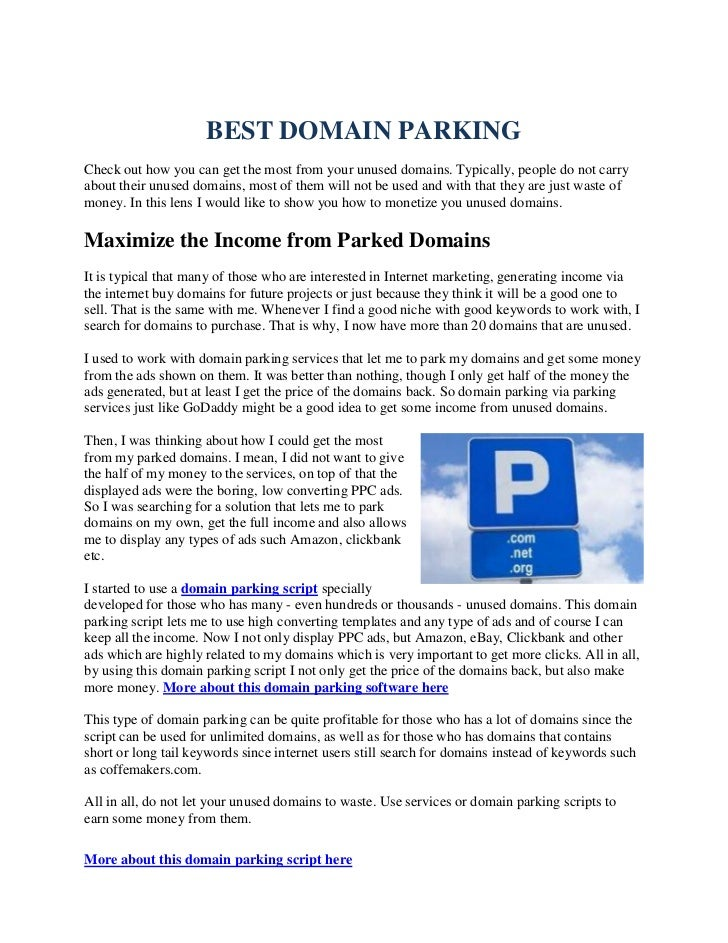 BEST DOMAIN PARKINGCheck out how you can get the most from your unused domains. Typically, people do not carryabout their ...