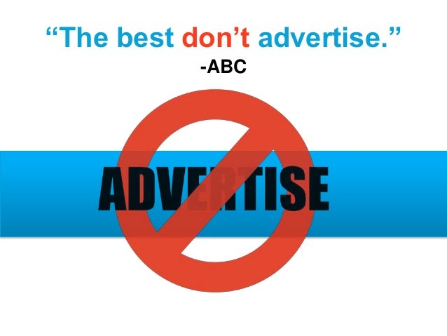 """""""The best don't advertise."""" -ABC"""