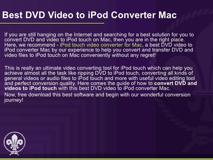 Best DVD Video to iPod Converter MacIf you are still hanging on the Internet and searching for a best solution for you toc...