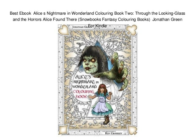 Best Ebook Alice S Nightmare In Wonderland Colouring Book Two Through The Looking Glass