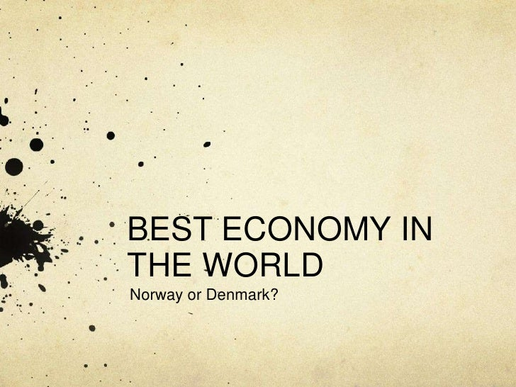 BEST ECONOMY IN THE WORLD<br />Norway or Denmark?<br />