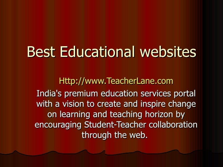 Best Educational websites Http://www.TeacherLane.com India's premium education services portal with a vision to create and...