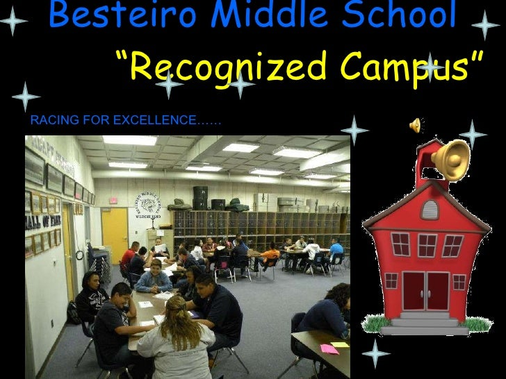 "Besteiro Middle School   ""Recognized Campus"" RACING FOR EXCELLENCE……"