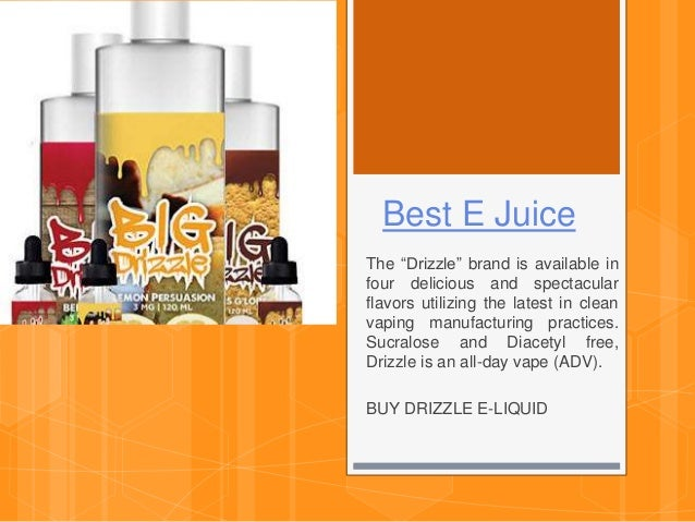 """Best E Juice The """"Drizzle"""" brand is available in four delicious and spectacular flavors utilizing the latest in clean vapi..."""