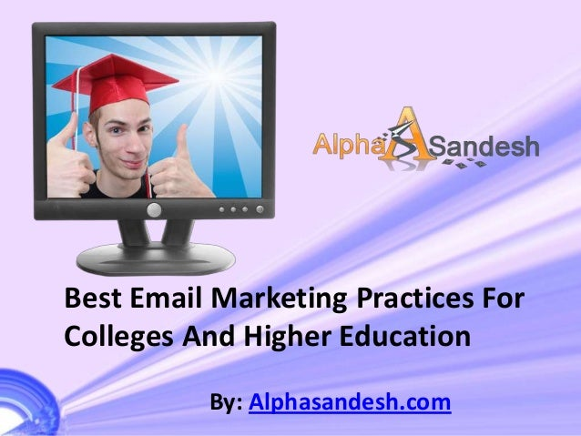 Best Email Marketing Practices ForColleges And Higher EducationBy: Alphasandesh.com