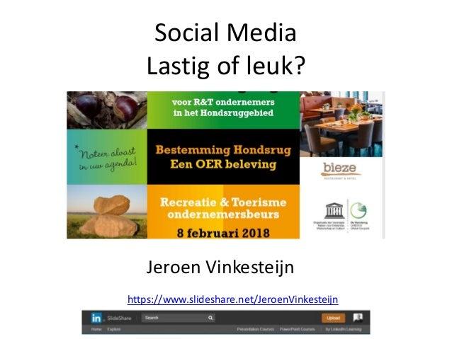 Social Media Lastig of leuk? Jeroen Vinkesteijn https://www.slideshare.net/JeroenVinkesteijn