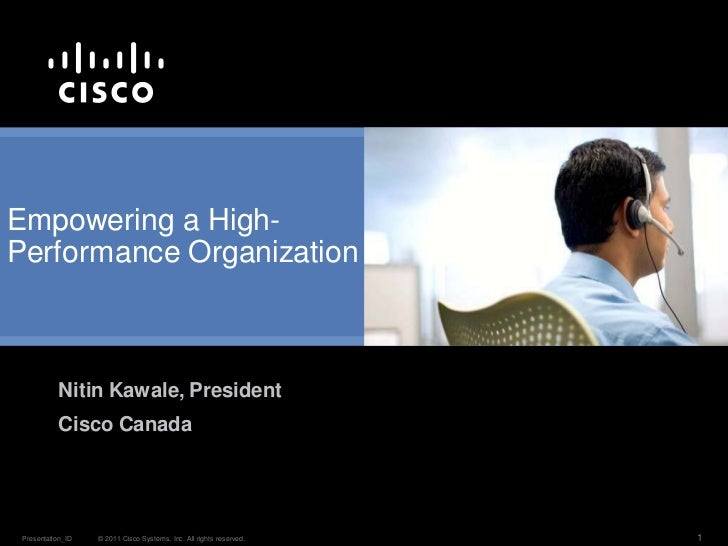 Empowering a High-Performance Organization           Nitin Kawale, President           Cisco Canada Presentation_ID   © 20...