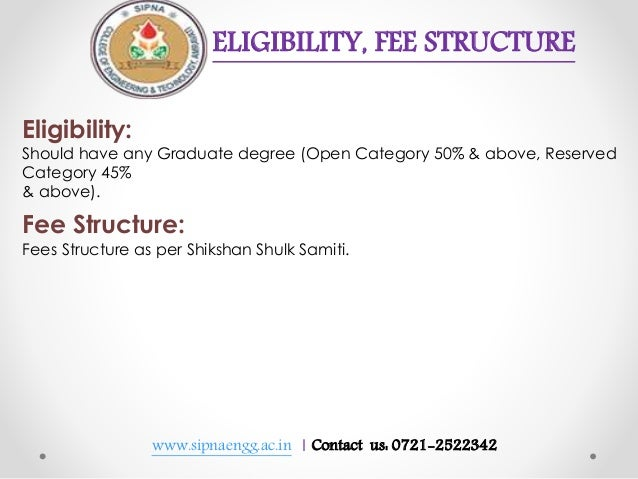 www.sipnaengg.ac.in | Contact us: 0721-2522342 ELIGIBILITY, FEE STRUCTURE Eligibility: Should have any Graduate degree (Op...