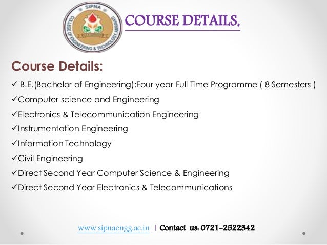 www.sipnaengg.ac.in | Contact us: 0721-2522342 COURSE DETAILS, Course Details:  B.E.(Bachelor of Engineering):Four year F...