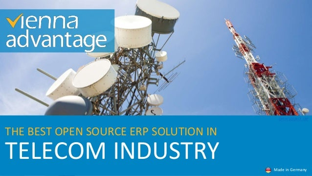 TELECOM INDUSTRY THE BEST OPEN SOURCE ERP SOLUTION IN Made in Germany OPEN SOURCE ERP