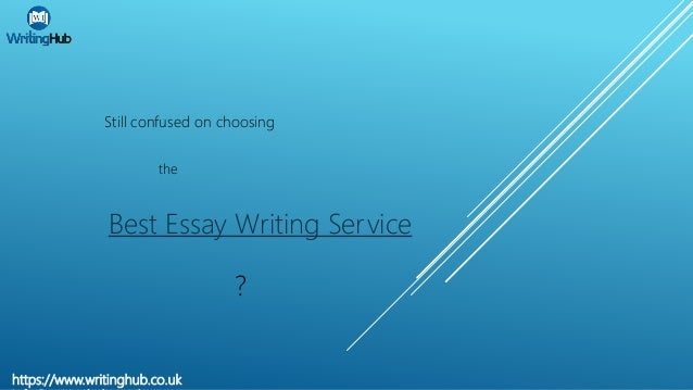 best essay writing service uk best essay writing service uk writinghub co uk still confused on choosing the