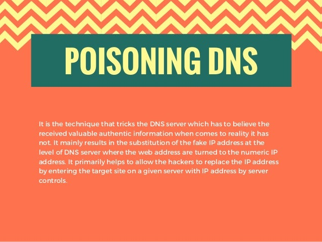 POISONING DNS It is the technique that tricks the DNS server which has to believe the received valuable authentic informat...