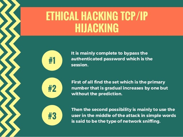 ETHICAL HACKING TCP/IP HIJACKING It is mainly complete to bypass the authenticated password which is the session. #1 First...