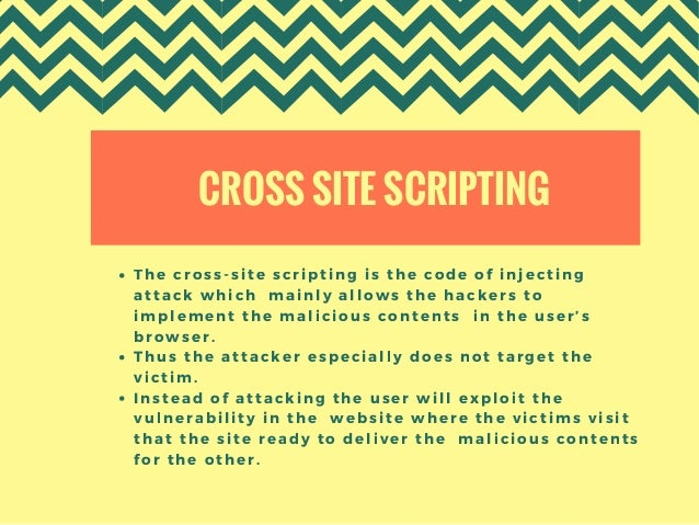 CROSS SITE SCRIPTING The cross-site scripting is the code of injecting attack which mainly allows the hackers to implemen...