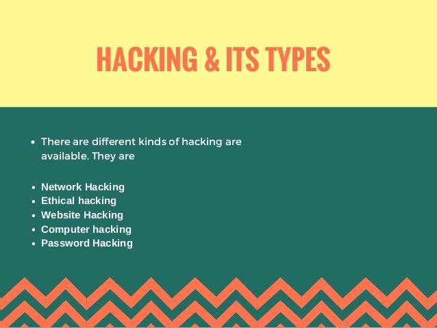 HACKING & ITS TYPES There are different kinds of hacking are available. They are Network Hacking Ethical hacking Website ...