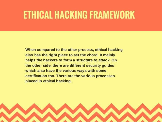 ETHICAL HACKING FRAMEWORK When compared to the other process, ethical hacking also has the right place to set the chord. I...